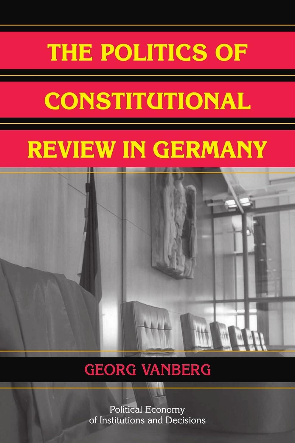 満員タオル表現The Politics of Constitutional Review in Germany (Political Economy of Institutions and Decisions)