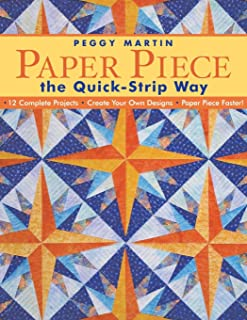 Paper Piece the Quick-Strip Way: 12 Complete Projects Create Your Own Designs Paper Piece Faster!