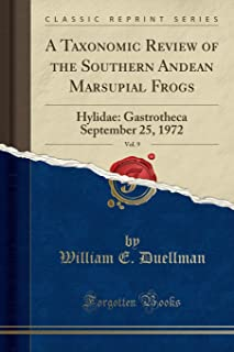 A Taxonomic Review of the Southern Andean Marsupial Frogs, Vol. 9: Hylidae: Gastrotheca September 25, 1972 (Classic Reprint)