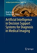 Artificial Intelligence in Decision Support Systems for Diagnosis in Medical Imaging (Intelligent Systems Reference Library Book 140)