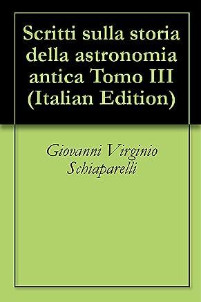 Scritti sulla storia della astronomia antica Tomo III