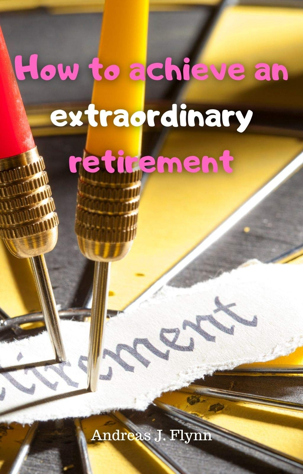 How to achieve an extraordinary retirement: retirement guide, retirement income, retirement planning, retirement accounts, retirement teachers and military, ... retirement x (Learning to live Book 3)