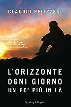 L'orizzonte, ogni giorno, un po' più in là (Italian Edition)