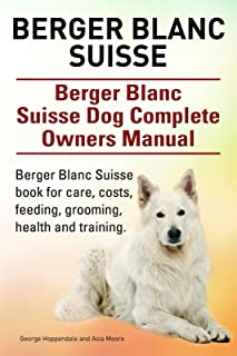 Berger Blanc Suisse. Berger Blanc Suisse book for care, costs, feeding, training, grooming and health. Berger Blanc Suisse Dog Owners Manual.