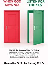 When God Says No: Listen for the Yes!: The Little Book of God's Voice. Share Our Journey. Enjoy the Journey, Receive Your Inspiration, Reach Your Destination: Receive Your Blessings!!!