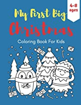 My First Big Christmas Coloring Book For Kids Ages 4-8: Fun Children's Christmas Gift. Time to Celebrate with Santa, Reind...