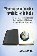 Misterios de la Creación Revelados en la Biblia: Lo que no te habían contado de la creación del Universo, los ángeles y la Humanidad (Spanish Edition)