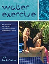 Water Exercise: For Exercise Enthusiasts, Teachers/Trainers, and Health Support