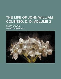 The Life of John William Colenso, D. D. Volume 2; Bishop of Natal