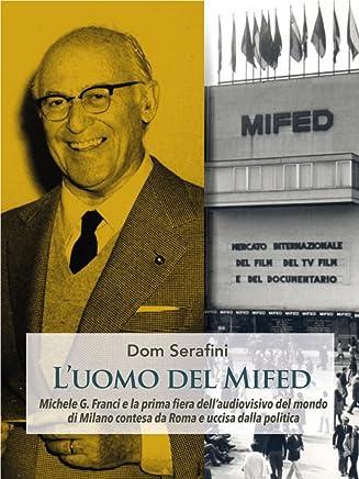 Luomo del MIFED: Michele G. Franci e la prima fiera dell'audiovisivo del mondo di Milano, contesa da Roma e uccisa dalla politica.