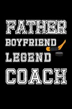 Father Boyfriend Legend Coach: Hockey Journal. College Ruled Notebook for Dad