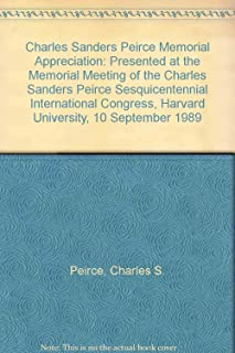 Charles Sanders Peirce Memorial Appreciation: Presented at the Memorial Meeting of the Charles Sanders Peirce Sesquicenten...