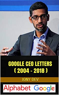 Google CEO Letters ( 2004 - 2018 ): CEO Letters & Biz Reports Book 18