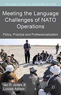 Meeting the Language Challenges of NATO Operations: Policy, Practice and Professionalization (Palgrave Studies in Languages at War)