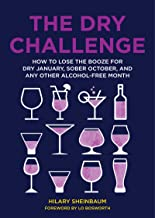 The Dry Challenge: How to Lose the Booze for Dry January, Sober October, and Any Other Alcohol-Free Month