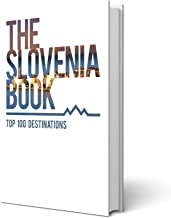 THE SLOVENIA BOOK: TOP 100 DESTINATIONS