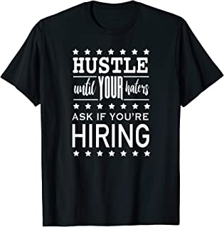 Hustle until your haters ask if your hiring lifestyle tshirt