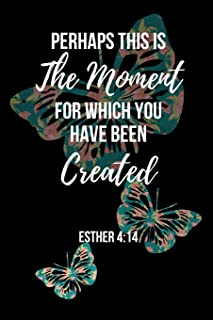 Perhaps This Is The Moment For Which You Have Been Created: Esther Bible Verse Notebook/Journal 120 Pages (6