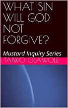 WHAT SIN WILL GOD NOT FORGIVE?: Mustard Inquiry Series (English Edition)