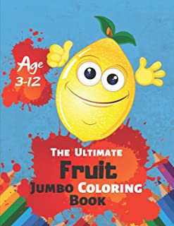 The Ultimate Fruit Jumbo Coloring Book Age 3-12: A Kids Coloring Book with Fun, Easy and Relaxing Coloring Pages (Perfect for Toddler, Kids) With 38 High-quality Illustration