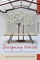 Designing Worlds: National Design Histories in an Age of Globalization: 24 (Making Sense of History, 24) Paperback