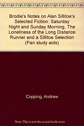 """Brodie's Notes on Alan Sillitoe's Selected Fiction: """"Saturday Night and Sunday Morning"""", """"The Loneliness of the Long Distance Runner"""" and a Sillitoe Selection (Pan study aids)"""