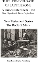The Latin Vulgate of Saint Jerome, a Parsed Interlinear Text: Verse Aligned to the World English Bible, The Book of Mark (New Testament Series 2)