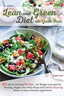 Lean and Green Diet on Your Own: 50 Quick and Easy Recipes for Weight Loss and Fat Burning. Regain Your Body Shape with th...