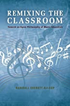 Remixing the Classroom: Toward an Open Philosophy of Music Education (Counterpoints: Music and Education)
