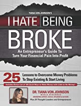 I Hate Being Broke: An Entrepreneur's Guide to Turn Your Financial Pain Into Profit