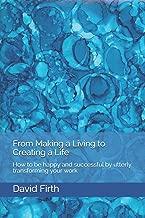 From Making a Living To Creating a Life de David Firth pela Do Autor (2011)