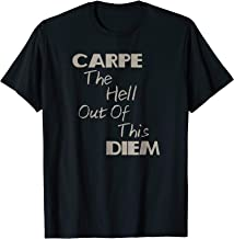 Funny Carpe The Hell Out Of This Diem Shirt Of Inspiration