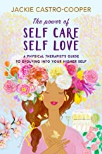 The Power of Self Care/Self Love: A Physical Therapists Guide to Evolving Into Your Higher Self
