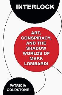 Interlock: Art, Conspiracy, and the Shadow Worlds of Mark Lombardi (English Edition)