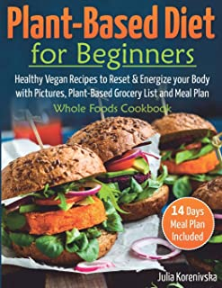 Plant-Based Diet for Beginners: Healthy Vegan Recipes to Reset and Energize your Body │with Pictures, Plant-Based Grocery ...