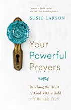 Your Powerful Prayers: Reaching the Heart of God with a Bold and Humble Faith