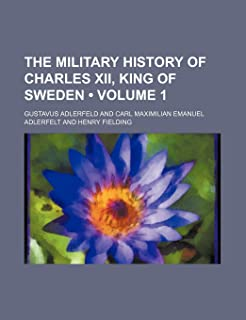 The Military History of Charles XII, King of Sweden (Volume 1)