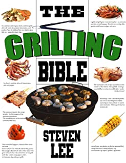The Grilling Bible: Complete Guide of How To Grill And Have Your Favorite Delicious Easy-To-Make Grilling Foods, Save Time And Live Happier