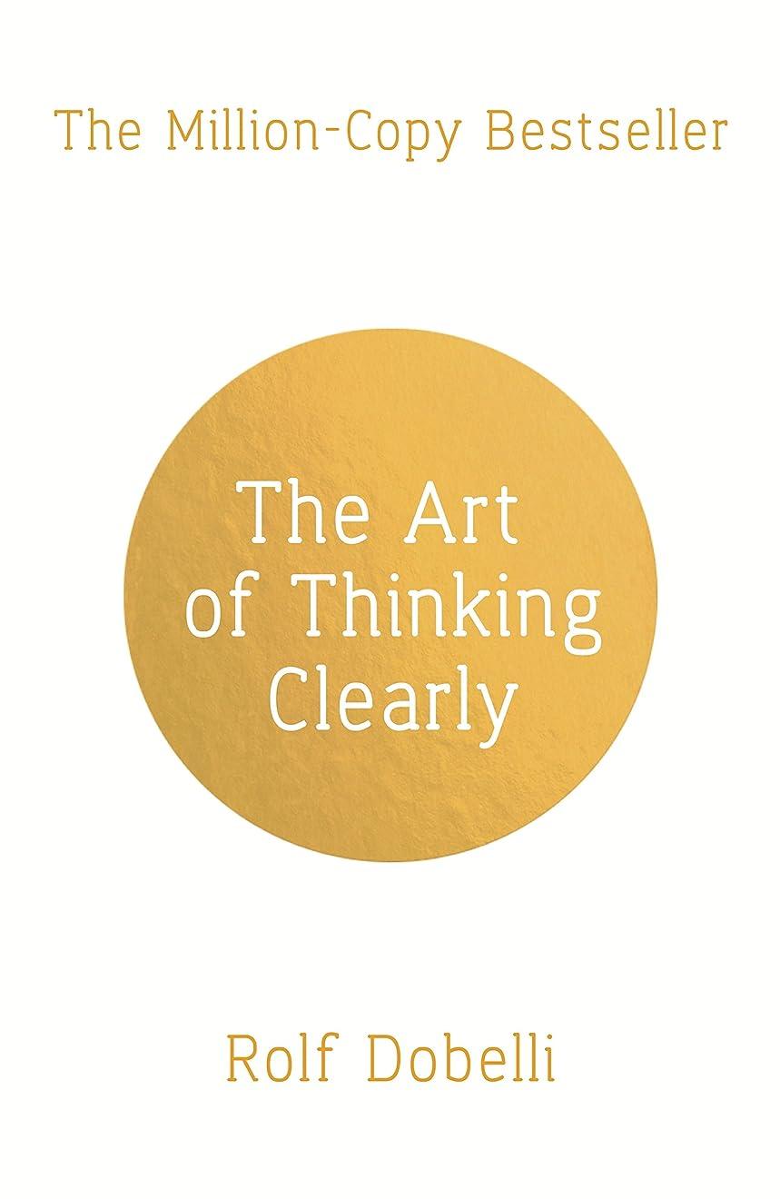 可塑性フェミニン航空会社The Art of Thinking Clearly: Better Thinking, Better Decisions (English Edition)
