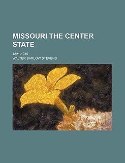 Missouri the Center State; 1821-1915