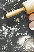 The Baking Journal A Scrapbook for Bakers: Blank Recipe Notebook to write in, suitable for any baker to Take Notes, Refine...