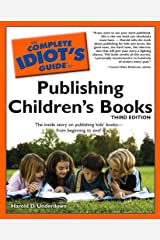 The Complete Idiot's Guide to Publishing Children's Books, 3rd Edition: The Inside Story on Publishing Kids' Books—from Beginning to End! (Complete Idiot's Guides (Lifestyle Paperback)) Kindle Edition