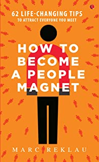 How to Become a People Magnet; 62 Life-Changing Tips to Attract Everyone You Meet