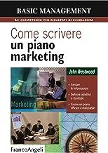 Come scrivere un piano marketing. Cercare le informazioni, definire obiettivi e strategie, creare un piano efficace e realizzabile (Italian Edition)