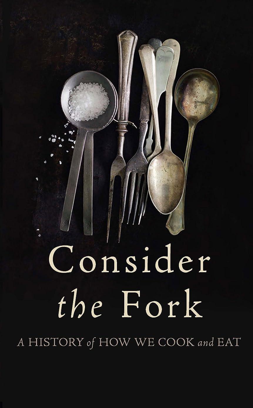 品動機付ける粉砕するConsider the Fork: A History of How We Cook and Eat (English Edition)