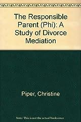 The Responsible Parent: A Study of Divorce Mediation Paperback