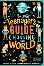 The (Nearly) Teenager's Guide to Changing the World: How to Get Out and Really Make a Difference