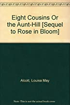 Eight Cousins Or the Aunt-Hill [Sequel to Rose in Bloom]
