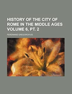 History of the City of Rome in the Middle Ages Volume 6, PT. 2