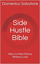Side Hustle Bible: Ways to Make Money Without a Job
